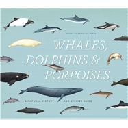 Whales, Dolphins, and Porpoises: A Natural History and Species Guide by Berta, Annalisa, 9780226183190