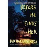 Before He Finds Her A Novel by Kardos, Michael, 9780802123190