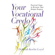 Your Vocational Credo: Practical Steps to Discover Your Unique Purpose by Loyd, Deborah Koehn, 9780830843190