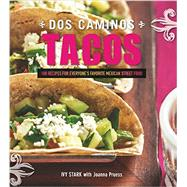 Dos Caminos Tacos: Recipes for Everyone's Favorite Mexican Street Food by Stark, Ivy; Pruess, Joanna (CON), 9781581573190