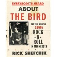 Everybody's Heard About the Bird by Shefchik, Rick, 9780816693191