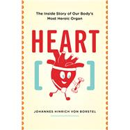 Heart The Inside Story of our Body's Most Heroic Organ by Hinrich von Borstel, Johannes, 9781771643191