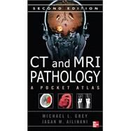 CT &amp; MRI Pathology: A Pocket Atlas, Second Edition by Grey, Michael; Ailinani, Jagan, 9780071703192