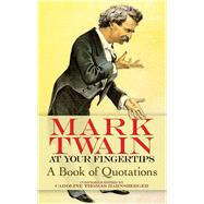 Mark Twain at Your Fingertips A Book of Quotations by Twain, Mark; Harnsberger, Caroline Thomas, 9780486473192