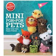 Mini Pom-Pom Pets Make your own fuzzy friends by Chorba, April, 9780545703192