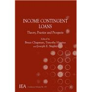 Income Contingent Loans Theory, Practice and Prospects by Stiglitz, Joseph E.; Higgins, Timothy; Chapman, Bruce, 9781137413192