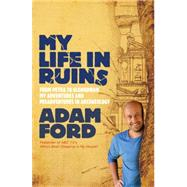 My Life in Ruins by Ford, Adam, 9780733333194