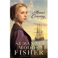 Anna's Crossing: An Amish Beginnings Novel by Fisher, Suzanne Woods, 9780800723194
