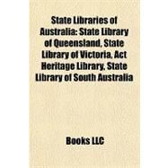 State Libraries of Australi : State Library of Queensland, State Library of Victoria, Act Heritage Library, State Library of South Australia by , 9781157053194