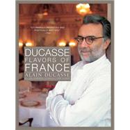 Ducasse Flavors of France by Ducasse, Alain, 9781579653194
