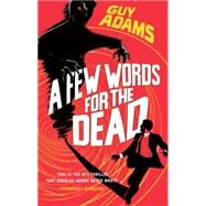 A Few Words for the Dead by Adams, Guy, 9780091953195