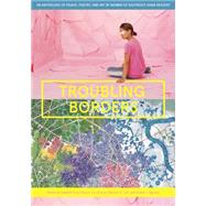 Troubling Borders by Thuy Pelaud, Isabelle; Duong, Lan; Lam, Mariam B.; Nguyen, Kathy L., 9780295993195