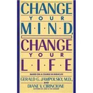 Change Your Mind, Change Your Life by JAMPOLSKY, GERALD G. MDCIRINCIONE, DIANE V., 9780553373196