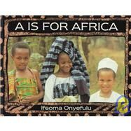 A is for Africa by Onyefulu, Ifeoma, 9780780773196