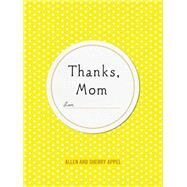 Thanks, Mom by Appel, Sherry Conway; Appel, Allen, 9781250093196
