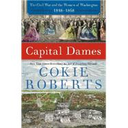 Capital Dames: The Civil War and the Women of Washington, 1848-1868 by Roberts, Cokie, 9780062393197
