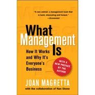 What Management Is How It Works and Why It's Everyone's Business by Magretta, Joan; Stone, Nan, 9780743203197