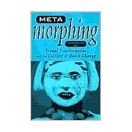 Meta-Morphing: Visual Transformation and the Culture of Quick-Change by Sobchack, Vivian, 9780816633197