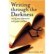 Writing Through the Darkness by MAYNARD SCHAEFER, ELIZABETH, 9781587613197