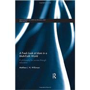 A Fresh Look at Islam in a Multi-Faith World: a philosophy for success through education by Wilkinson; Matthew L.N., 9780415813198