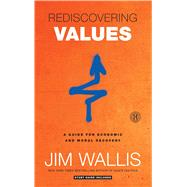 Rediscovering Values : A Guide for Economic and Moral Recovery by Wallis, Jim, 9781439183199