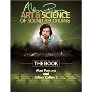 Alan Parsons' Art and Science of Sound Recording : The Book by Colbeck, Julian; Parsons, Alan, 9781458443199