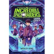 The Incredible Space Raiders from Space! 9781481423199R