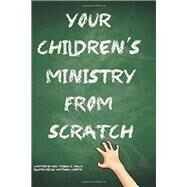 Your Children's Ministry from Scratch by Peach, Trisha R., 9781499273199