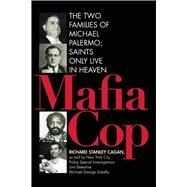 Mafia Cop: The Two Families of Michael Palermo; Saints Only Live in Heaven by Cagan, Richard, 9781632203199