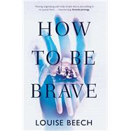How to Be Brave by Beech, Louise, 9781910633199