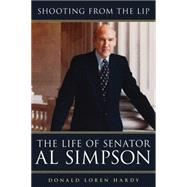 Shooting from the Lip : The Life of Senator Al Simpson by Hardy, Donald Loren, 9780806143200