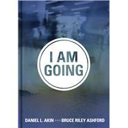 I Am Going by Akin, Dr. Daniel L.; Ashford, Bruce Riley, 9781433643200