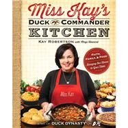 Miss Kay's Duck Commander Kitchen Faith, Family, and Food--Bringing Our Home to Your Table by Robertson, Kay; Howard, Chrys, 9781476763200