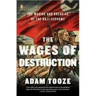 The Wages of Destruction The Making and Breaking of the Nazi Economy by Tooze, Adam, 9780143113201