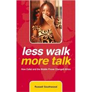 Less Walk More Talk : How Celtel and the Mobile Phone Changed Africa by Southwood, Russell, 9780470743201