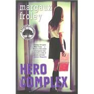 Hero Complex: A Keaton School Novel by FROLEY, MARGAUX, 9781616953201