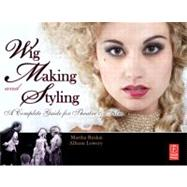 Wig Making and Styling: A Complete Guide for Theatre & Film by Ruskai; Martha, 9780240813202