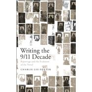 Writing the 9/11 Decade Reportage and the Evolution of the Novel by Lee-Potter, Charlie, 9781501313202