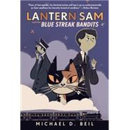 Lantern Sam and the Blue Streak Bandits by BEIL, MICHAEL D., 9780385753203