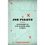 The Job Pirate: An Entertaining Tale of My Job-hopping Journey in America by Brandon, Christopher, 9780990573203