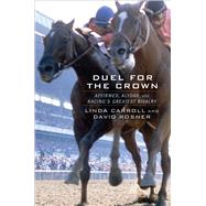 Duel for the Crown Affirmed, Alydar, and Racing's Greatest Rivalry by Carroll, Linda; Rosner, David, 9781476733203