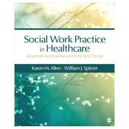 Social Work Practice in Healthcare by Allen, Karen N.; Spitzer, William J., 9781483353203