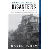 Pennsylvania Disasters by Ivory, Karen, 9781493013203