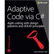 Adaptive Code via C# Agile coding with design patterns and SOLID principles by Hall, Gary McLean, 9780735683204