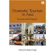Domestic Tourism in Asia: Diversity and Divergence by Singh,Shalini ;Singh,Shalini, 9781138993204