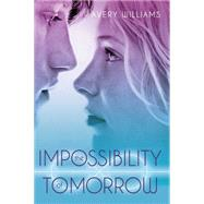The Impossibility of Tomorrow An Incarnation Novel by Williams, Avery, 9781442443204