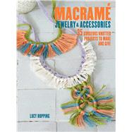 Macrame Jewelry & Accessories by Hopping, Lucy, 9781782493204