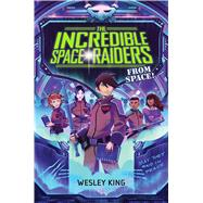 The Incredible Space Raiders from Space! 9781481423205N