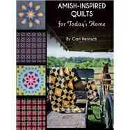 Amish-Inspired Quilts for Today's Home by Hentsch, Carl, 9781617453205