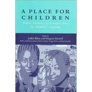 Place for Children : Public Libraries as a Major Force in Children's Reading by Elkin, Judith, 9781856043205